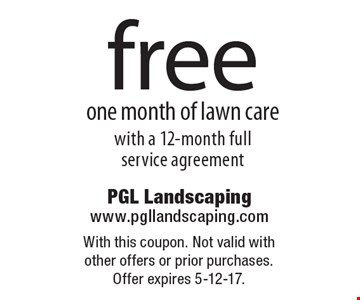 Free one month of lawn care with a 12-month full service agreement. With this coupon. Not valid with other offers or prior purchases. Offer expires 5-12-17.