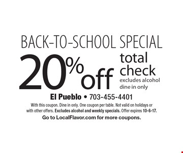 BACK-TO-SCHOOL SPECIAL. 20% off total check. Excludes alcohol. Dine in only. With this coupon. Dine in only. One coupon per table. Not valid on holidays or with other offers. Excludes alcohol and weekly specials. Offer expires 10-6-17. Go to LocalFlavor.com for more coupons.