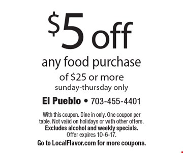 $5 off any food purchase of $25 or more. Sunday-Thursday only. With this coupon. Dine in only. One coupon per table. Not valid on holidays or with other offers. Excludes alcohol and weekly specials. Offer expires 10-6-17. Go to LocalFlavor.com for more coupons.