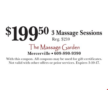 $199.50 for 3 Massage Sessions. Reg. $210. With this coupon. All coupons may be used for gift certificates. Not valid with other offers or prior services. Expires 3-10-17.