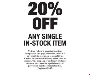 20% OFF ANY SINGLE IN-STOCK ITEM. Visit any of our 3 amazing locations and present this page to receive 20% OFF any single in-stock non-seasonal item. Cannot be combined with any other sales or specials. One coupon per customer. Excludes seasonal merchandise, special orders & previously purchased merchandise.Expires 6/23/17.