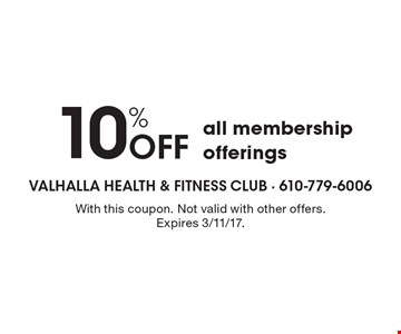 10% Off all membership offerings. With this coupon. Not valid with other offers. Expires 3/11/17.