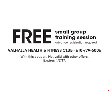 Free small group training session. Ddvance registration required. With this coupon. Not valid with other offers. Expires 4/7/17.