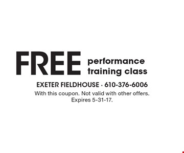 Free performance training class. With this coupon. Not valid with other offers. Expires 5-31-17.