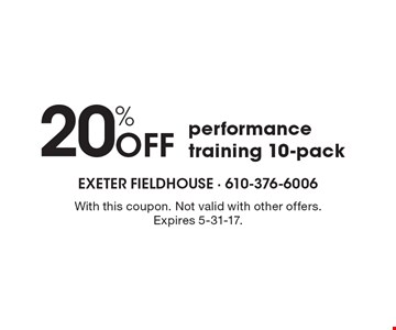20% Off performance training 10-pack. With this coupon. Not valid with other offers. Expires 5-31-17.