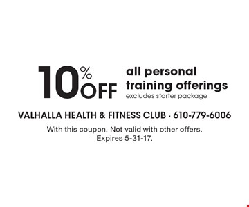 10% Off all personal training offeringsexcludes starter package. With this coupon. Not valid with other offers. Expires 5-31-17.