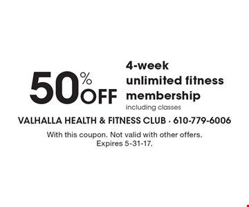 50% Off 4-week unlimited fitness membershipincluding classes. With this coupon. Not valid with other offers. Expires 5-31-17.