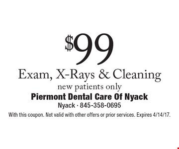 $99 Exam, X-Rays & Cleaning, new patients only. With this coupon. Not valid with other offers or prior services. Expires 4/14/17.