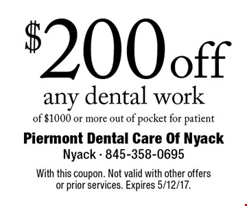 $200 off any dental work of $1000 or more out of pocket for patient. With this coupon. Not valid with other offers or prior services. Expires 5/12/17.