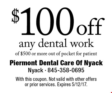 $100 off any dental work of $500 or more out of pocket for patient. With this coupon. Not valid with other offers or prior services. Expires 5/12/17.