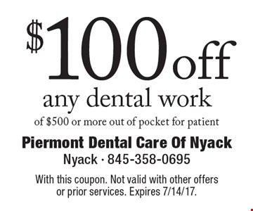 $100 off any dental work of $500 or more out of pocket for patient. With this coupon. Not valid with other offers or prior services. Expires 7/14/17.