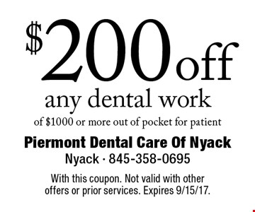$200 off any dental work of $1000 or more out of pocket for patient. With this coupon. Not valid with other offers or prior services. Expires 9/15/17.
