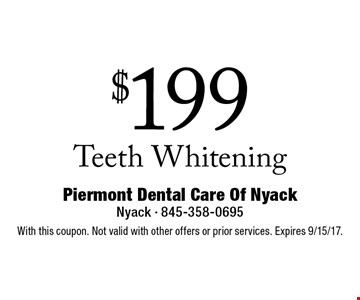$199 Teeth Whitening. With this coupon. Not valid with other offers or prior services. Expires 9/15/17.