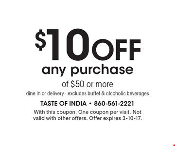 $10 off any purchase of $50 or more. Dine in or delivery. Excludes buffet & alcoholic beverages. With this coupon. One coupon per visit. Not valid with other offers. Offer expires 3-10-17.