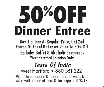 50%OFF Dinner Entree Buy 1 Entree At Regular Price, Get 2nd Entree Of Equal Or Lesser Value At 50% Off Excludes Buffet & Alcoholic Beverages West Hartford Location Only. With this coupon. One coupon per visit. Not valid with other offers. Offer expires 9/8/17.