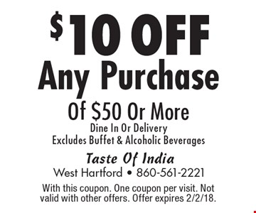 $10 OFF Any Purchase Of $50 Or More Dine In Or Delivery Excludes Buffet & Alcoholic Beverages. With this coupon. One coupon per visit. Not valid with other offers. Offer expires 2/2/18.