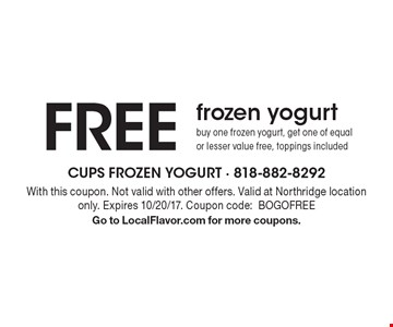 FREE frozen yogurtbuy one frozen yogurt, get one of equalor lesser value free, toppings included. With this coupon. Not valid with other offers. Valid at Northridge location only. Expires 10/20/17. Coupon code:BOGOFREEGo to LocalFlavor.com for more coupons.
