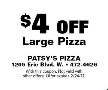 $4 Off Large Pizza. With this coupon. Not valid with other offers. Offer expires 2/24/17.