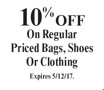 10% Off On Regular Priced Bags, Shoes Or Clothing. Expires 5/12/17.