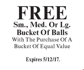 Free sm., med. or lg. bucket of balls. With the purchase of a bucket of equal value. Expires 5/12/17.