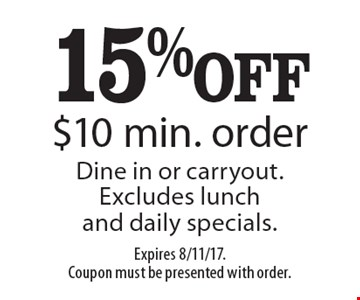 15% OFF $10 min. order. Dine in or carryout. Excludes lunch and daily specials.. Expires 8/11/17. Coupon must be presented with order.