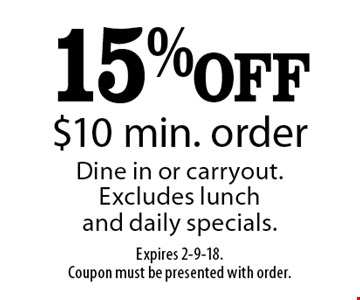 15% OFF $10 min. order Dine in or carryout. Excludes lunch and daily specials.. Expires 2-9-18.Coupon must be presented with order.