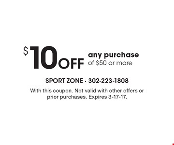 $10 Off any purchase of $50 or more. With this coupon. Not valid with other offers or prior purchases. Expires 3-17-17.