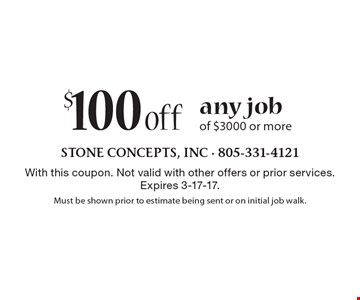 $100 off any job of $3000 or more. With this coupon. Not valid with other offers or prior services. Expires 3-17-17. Must be shown prior to estimate being sent or on initial job walk.
