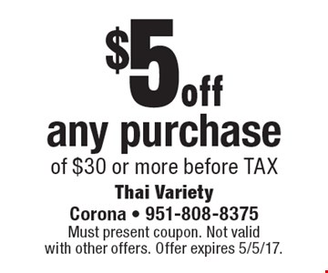 $5off any purchase of $30 or more before TAX. Must present coupon. Not valid with other offers. Offer expires 5/5/17.