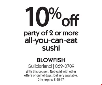 10% off party of 2 or more, all-you-can-eat sushi. With this coupon. Not valid with other offers or on holidays. Delivery available. Offer expires 8-25-17.