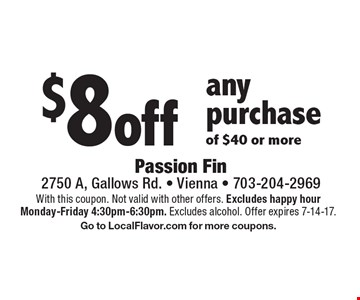 $8 off any purchase of $40 or more. With this coupon. Not valid with other offers. Excludes happy hour Monday-Friday 4:30pm-6:30pm. Excludes alcohol. Offer expires 7-14-17. Go to LocalFlavor.com for more coupons.