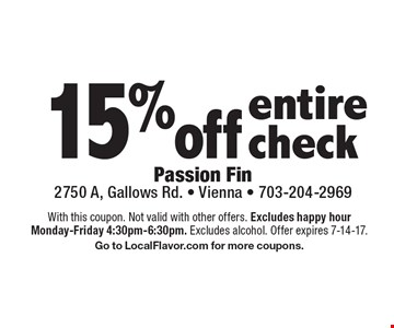 15%off entire check. With this coupon. Not valid with other offers. Excludes happy hour Monday-Friday 4:30pm-6:30pm. Excludes alcohol. Offer expires 7-14-17. Go to LocalFlavor.com for more coupons.