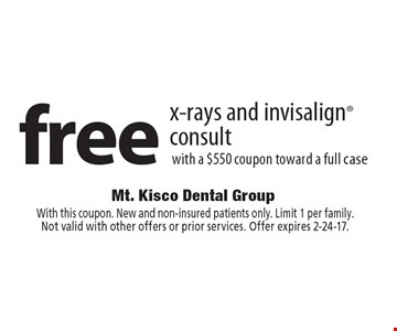 Free x-rays and invisalign consult with a $550 coupon toward a full case. With this coupon. New and non-insured patients only. Limit 1 per family.Not valid with other offers or prior services. Offer expires 2-24-17.