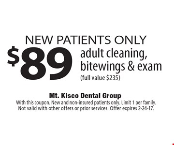 New patients only $89 adult cleaning, bitewings & exam (full value $235). With this coupon. New and non-insured patients only. Limit 1 per family.Not valid with other offers or prior services. Offer expires 2-24-17.