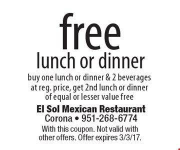 free lunch or dinner. Buy one lunch or dinner & 2 beverages at reg. price, get 2nd lunch or dinner of equal or lesser value free. With this coupon. Not valid with other offers. Offer expires 3/3/17.