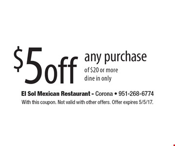 $5off any purchase of $20 or more, dine in only. With this coupon. Not valid with other offers. Offer expires 5/5/17.