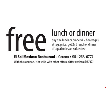 Free lunch or dinner buy one lunch or dinner & 2 beverages, at reg. price, get 2nd lunch or dinner of equal or lesser value free. With this coupon. Not valid with other offers. Offer expires 5/5/17.