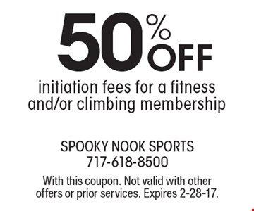 50% Off initiation fees for a fitness and/or climbing membership. With this coupon. Not valid with other offers or prior services. Expires 2-28-17.