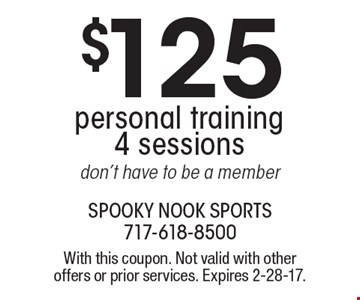 $125 personal training 4 sessions. don't have to be a member. With this coupon. Not valid with other offers or prior services. Expires 2-28-17.