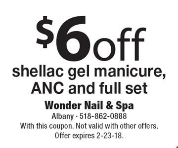 $6 off shellac gel manicure, ANC and full set. With this coupon. Not valid with other offers. Offer expires 2-23-18.