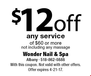 $12 off any service of $60 or more. Not including any massage. With this coupon. Not valid with other offers. Offer expires 4-21-17.