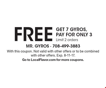 FREE - GET 7 GYROS, PAY FOR ONLY 3. Limit 2 orders. With this coupon. Not valid with other offers or to be combined with other offers. Exp. 8-11-17. Go to LocalFlavor.com for more coupons.