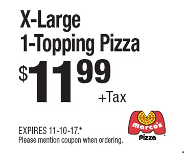 $11.99 +Tax X-Large 1-Topping Pizza. EXPIRES 11-10-17. *Please mention coupon when ordering.