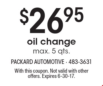 $26.95 oil change max. 5 qts. With this coupon. Not valid with other offers. Expires 6-30-17.
