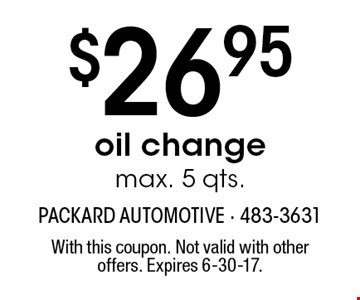 $26.95 oil change max. 5 qts.. With this coupon. Not valid with other offers. Expires 6-30-17.