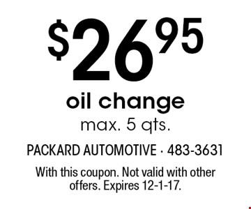 $26.95 oil change max. 5 qts.. With this coupon. Not valid with other offers. Expires 12-1-17.