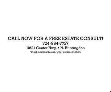 CALL NOW FOR A FREE ESTATE CONSULT!. *Must mention this ad. Offer expires 11/10/17.
