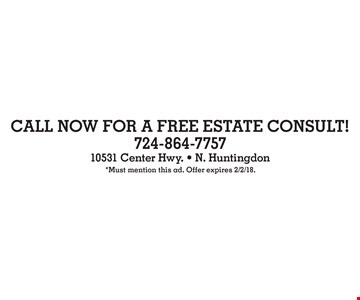 CALL NOW FOR A FREE ESTATE CONSULT!. *Must mention this ad. Offer expires 2/2/18.