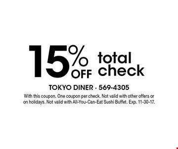15% off total check. With this coupon. One coupon per check. Not valid with other offers or on holidays. Not valid with All-You-Can-Eat Sushi Buffet. Exp. 11-30-17.