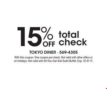 15% off total check. With this coupon. One coupon per check. Not valid with other offers or on holidays. Not valid with All-You-Can-Eat Sushi Buffet. Exp. 12-31-17.